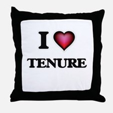 I love Tenure Throw Pillow