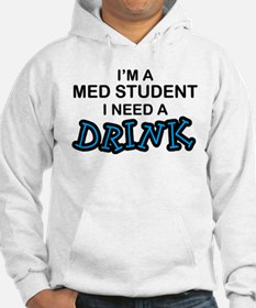 Med Student Need a Drink Hoodie
