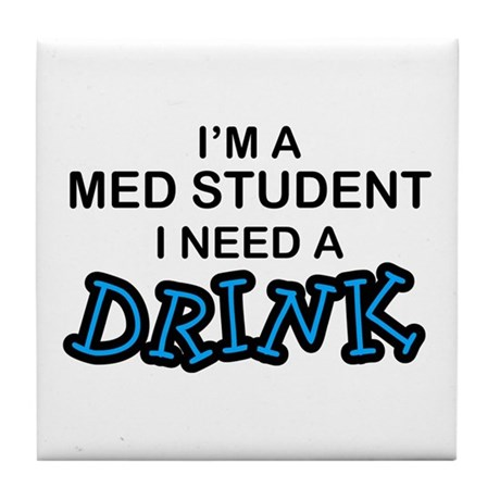 Med Student Need a Drink Tile Coaster