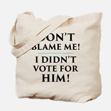 I Didn't Vote for Him Tote Bag