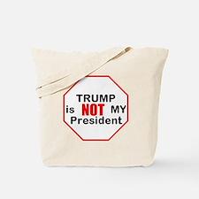 Trump is NOT my president Tote Bag