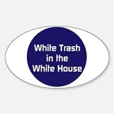 White trash in the White House Decal