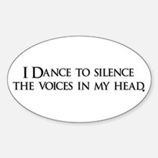I Dance to silence the voices Oval Decal