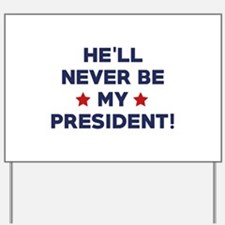He'll Never Be My President Yard Sign