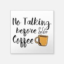 "No talking Before Coffee Square Sticker 3"" x 3"""