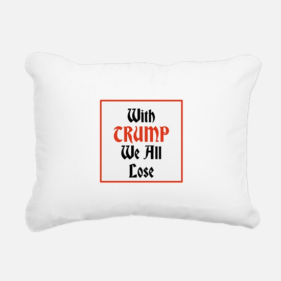 with Trump we all lose Rectangular Canvas Pillow