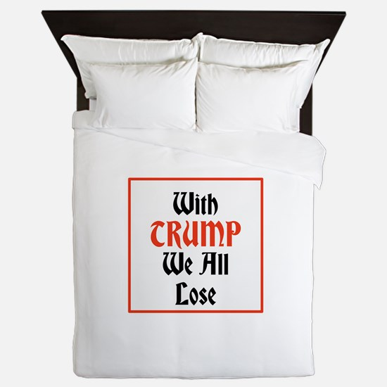 with Trump we all lose Queen Duvet