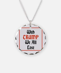 with Trump we all lose Necklace