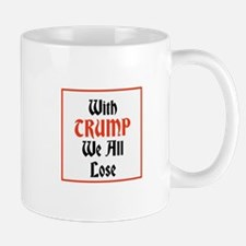 with Trump we all lose Mugs