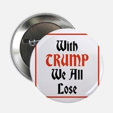 "with Trump we all lose 2.25"" Button"