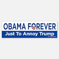 Obama Forever (Just To Annoy Trump) Bumper Bumper Bumper Sticker