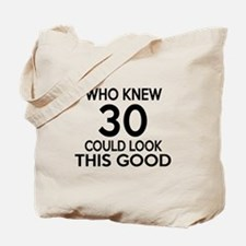 Who Knew 30 Could look This Good Tote Bag