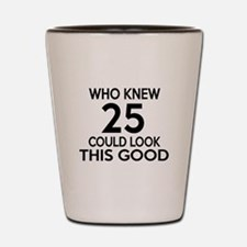 Who Knew 25 Could look This Good Shot Glass