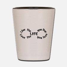 Live the Life Shot Glass