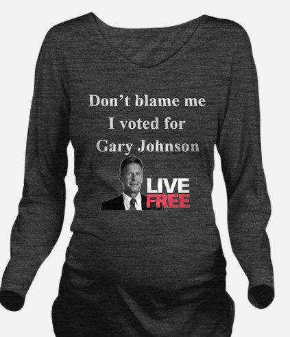 Dont blame me I voted for Gary Johnson T-Shirt