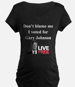 Dont blame me I voted for Gary Johnson Maternity T