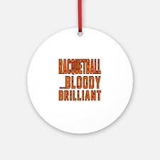 Racquetball Bloody Brilliant Design Round Ornament