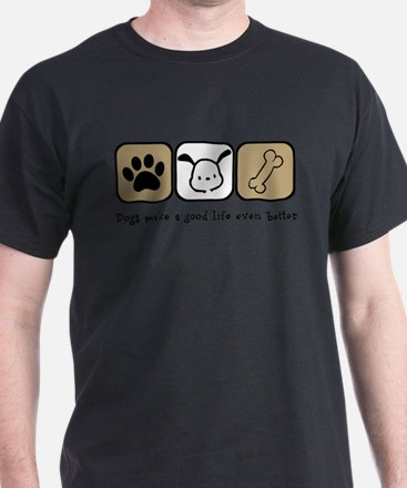 Dogs Make a Good Life Even Better T-Shirt