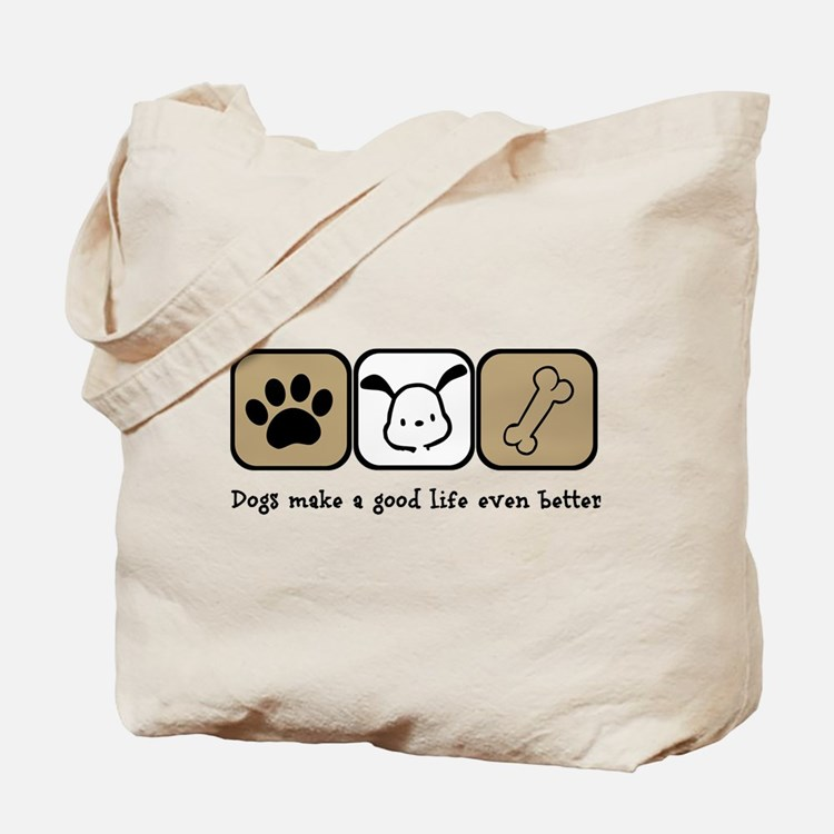 Dogs Make a Good Life Even Better Tote Bag