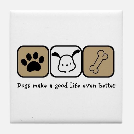 Dogs Make a Good Life Even Better Tile Coaster