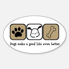 Dogs Make a Good Life Even Better Decal