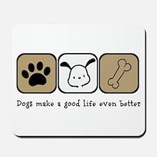 Dogs Make a Good Life Even Better Mousepad