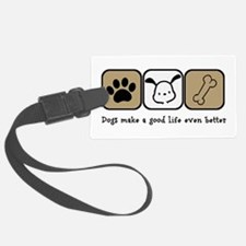 Dogs Make a Good Life Even Bette Luggage Tag
