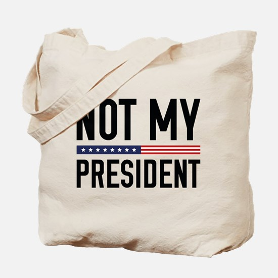 Not My President Tote Bag