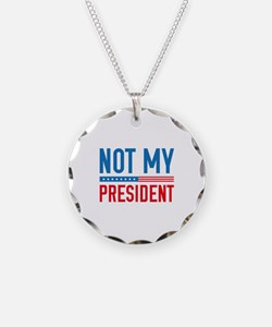 Not My President Necklace