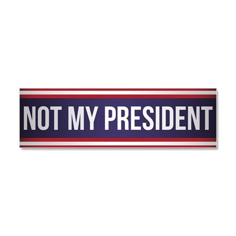 Not My President Car Magnet 10 X 3 By Admin Cp132188707