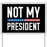 Not my president Yard Signs