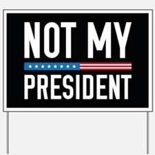 Not My President Yard Sign