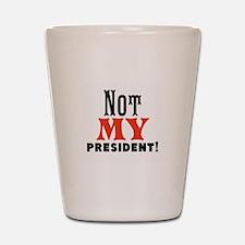 Not my president Shot Glass