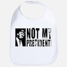 Not My President 2 Bib