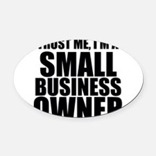 Trust Me, I'm A Small Business Owner Oval Car