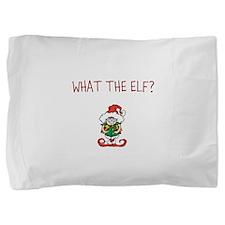 WHAT THE ELF? Pillow Sham