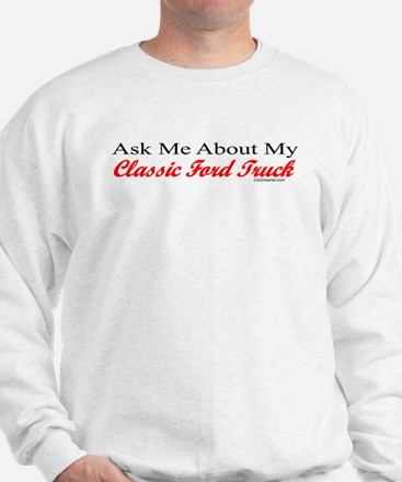 """""""Ask Me About My Ford Truck"""" Sweatshirt"""