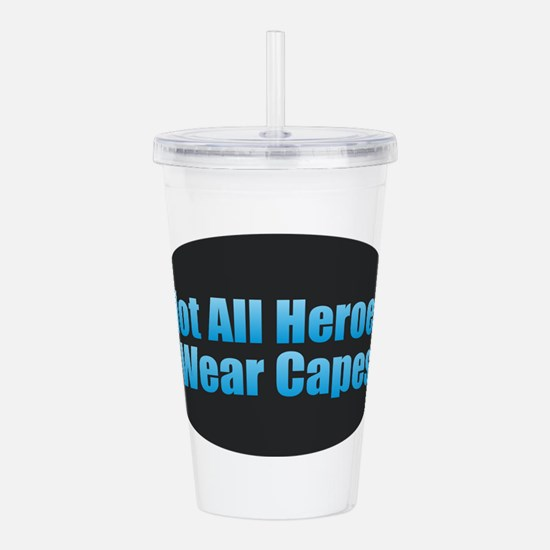 Not All Heroes Wear Ca Acrylic Double-wall Tumbler