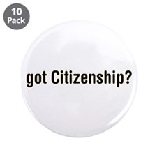 "got Citizenship 3.5"" Button (10 pack)"