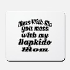 You Mess With My Hapkido Mom Mousepad