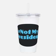 Not My President - #No Acrylic Double-wall Tumbler