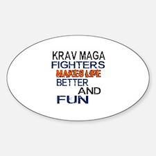 Krav Maga Fighters Makes Life Bette Sticker (Oval)