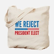 We Reject President Elect Tote Bag