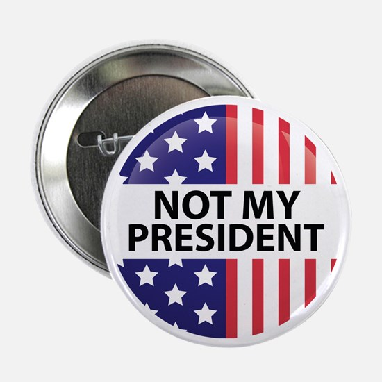 """Not My President 2.25"""" Button"""
