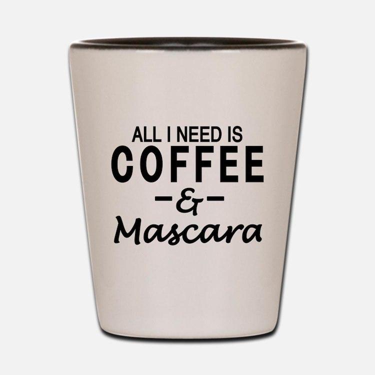 All I need is coffee & Mascara Shot Glass