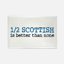 Half Scottish Is Better Than None Rectangle Magnet