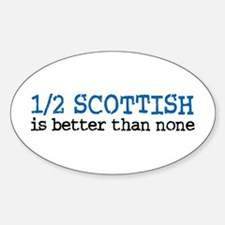 Half Scottish Is Better Than None Oval Decal