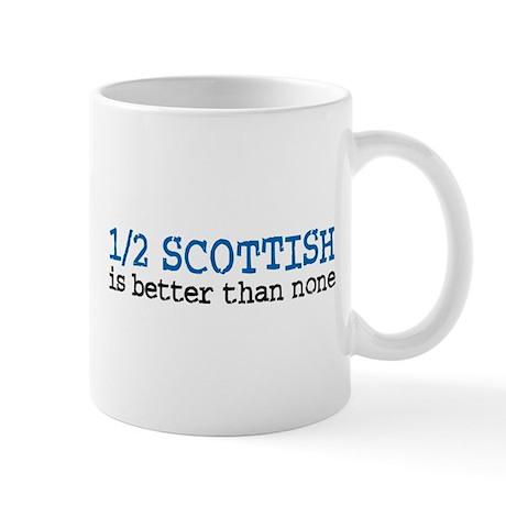 Half Scottish Is Better Than None Mug