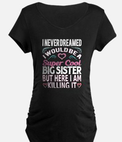 Super Cool Big Sister... Maternity T-Shirt