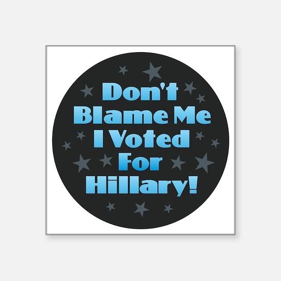 Don't Blame Me - Hillary Sticker